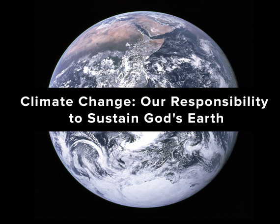 Climate Change: Our Responsibility to Sustain God's Earth